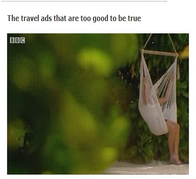 WATCH VIDEO: The travel ads that are too good to be true CLICK HERE(SOURCE: news.bbc.co.uk)