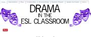 ESL DRAMA IDEAS (SOURCE: esldrama.weebly.com)